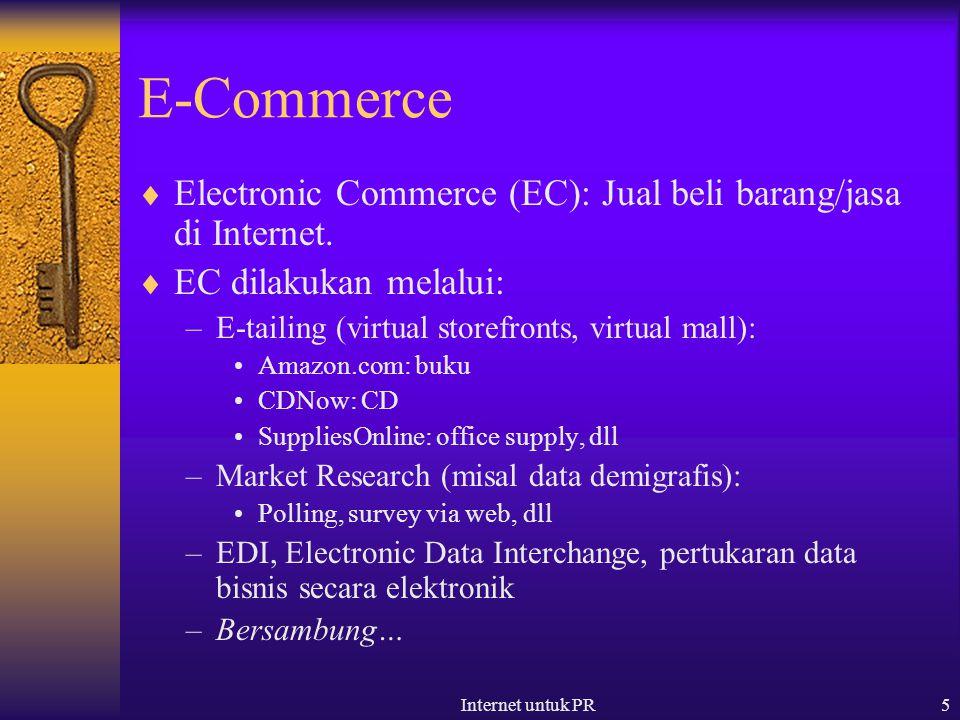 Internet untuk PR5 E-Commerce  Electronic Commerce (EC): Jual beli barang/jasa di Internet.