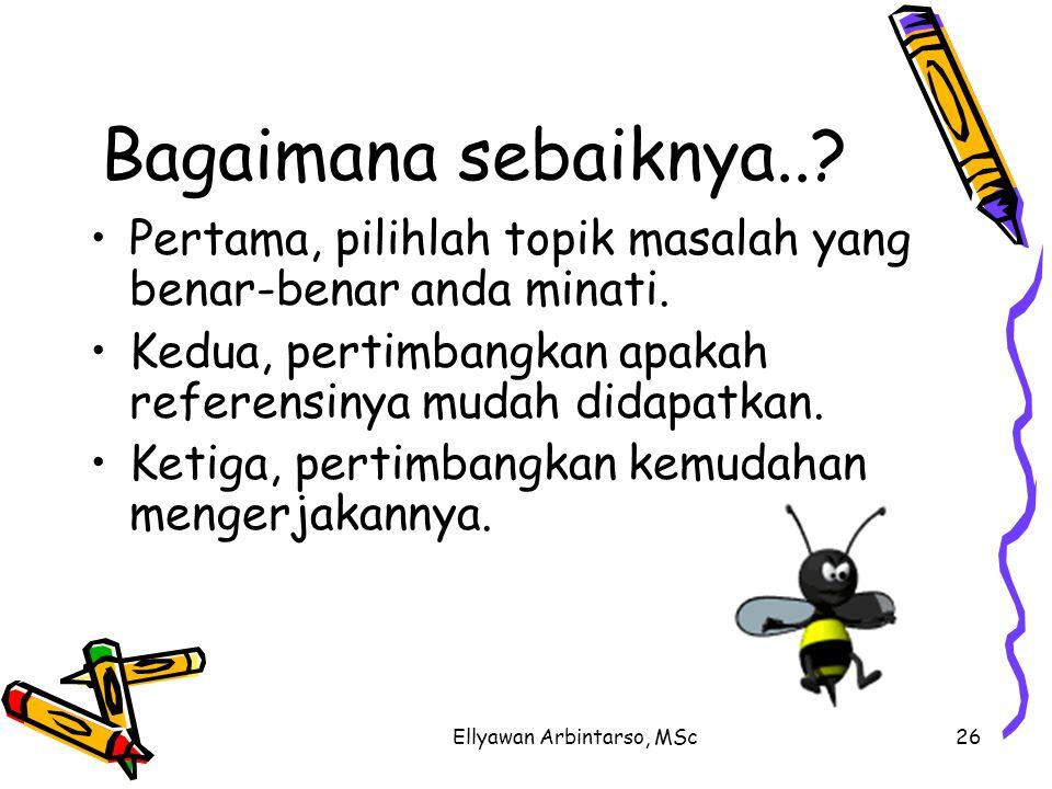 Ellyawan Arbintarso, MSc26 Bagaimana sebaiknya...