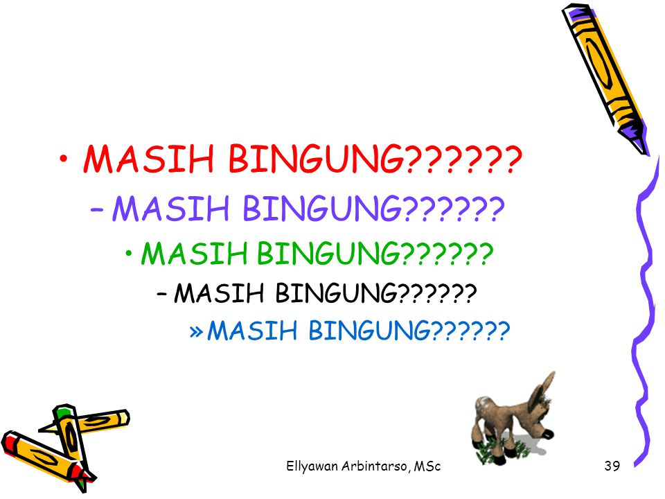 Ellyawan Arbintarso, MSc39 MASIH BINGUNG . –M–MASIH BINGUNG .
