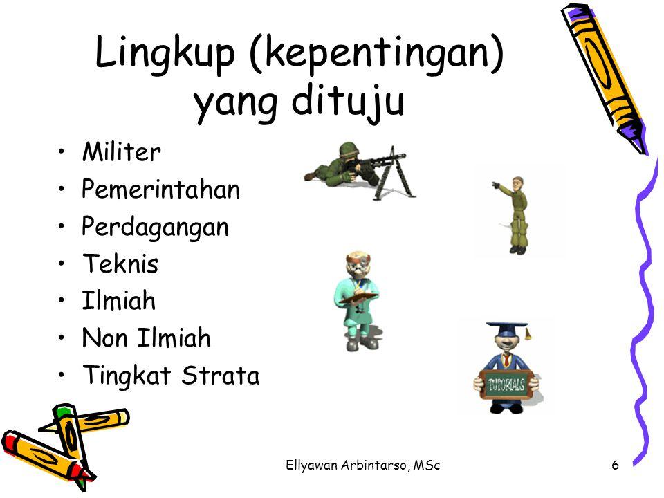 Ellyawan Arbintarso, MSc6 Lingkup (kepentingan) yang dituju Militer Pemerintahan Perdagangan Teknis Ilmiah Non Ilmiah Tingkat Strata