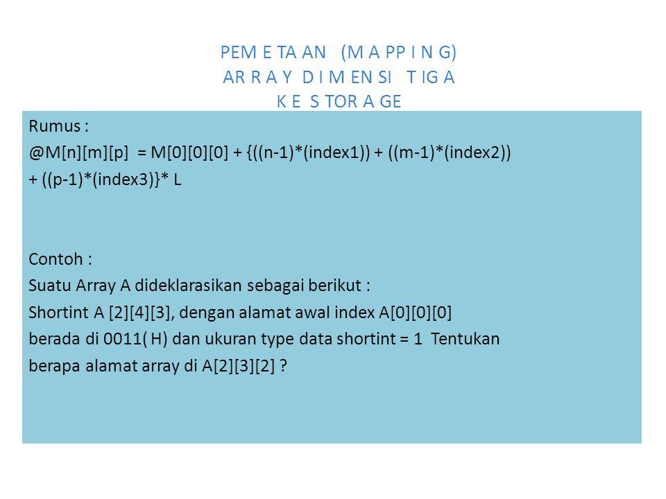 PEM E TA AN (M A PP I N G) AR R A Y D I M EN SI T IG A K E S TOR A GE Rumus : @M[n][m][p] = M[0][0][0] + {((n-1)*(index1)) + ((m-1)*(index2)) + ((p-1)