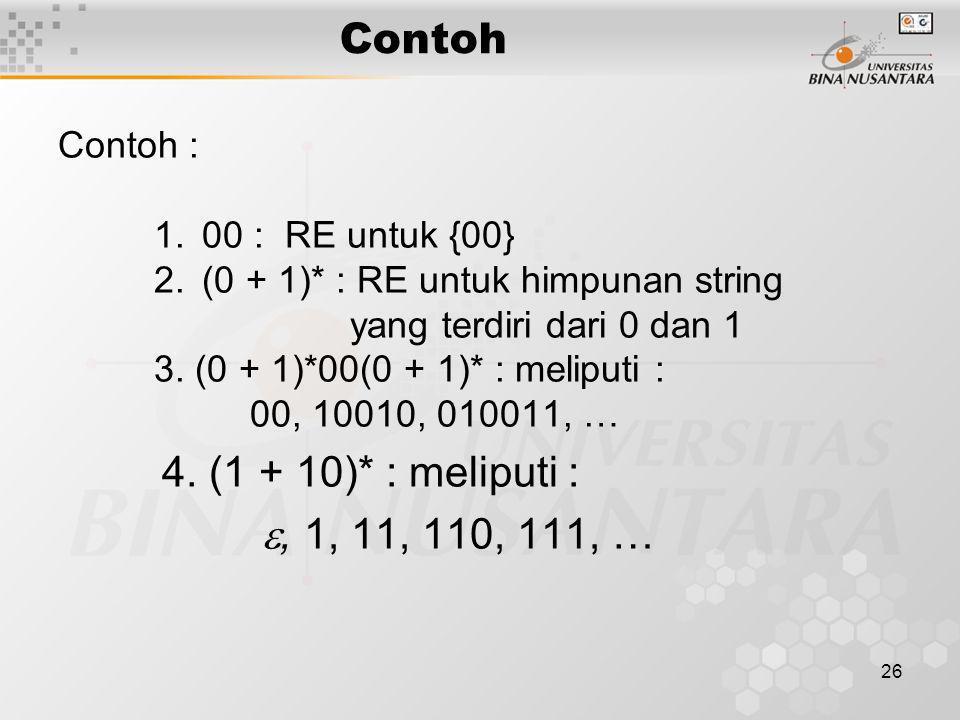 Contoh Contoh : 1.00 : RE untuk {00} 2.(0 + 1)* : RE untuk himpunan string yang terdiri dari 0 dan 1 3. (0 + 1)*00(0 + 1)* : meliputi : 00, 10010, 010
