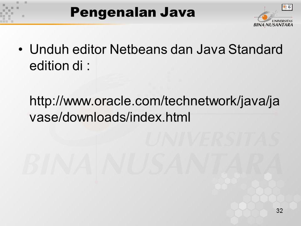 Pengenalan Java Unduh editor Netbeans dan Java Standard edition di : http://www.oracle.com/technetwork/java/ja vase/downloads/index.html 32