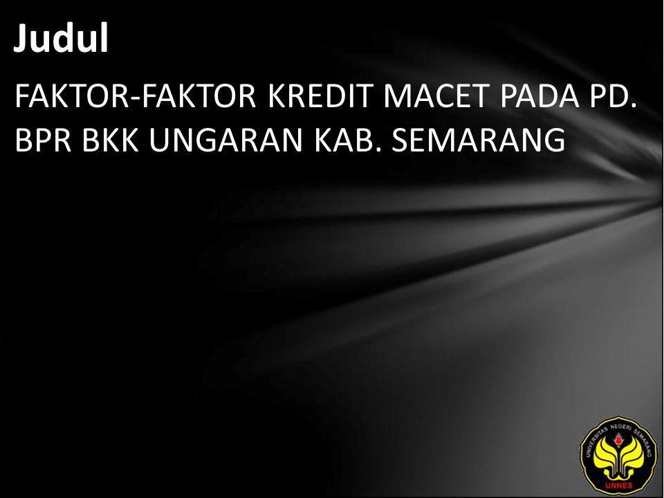 Judul FAKTOR-FAKTOR KREDIT MACET PADA PD. BPR BKK UNGARAN KAB. SEMARANG