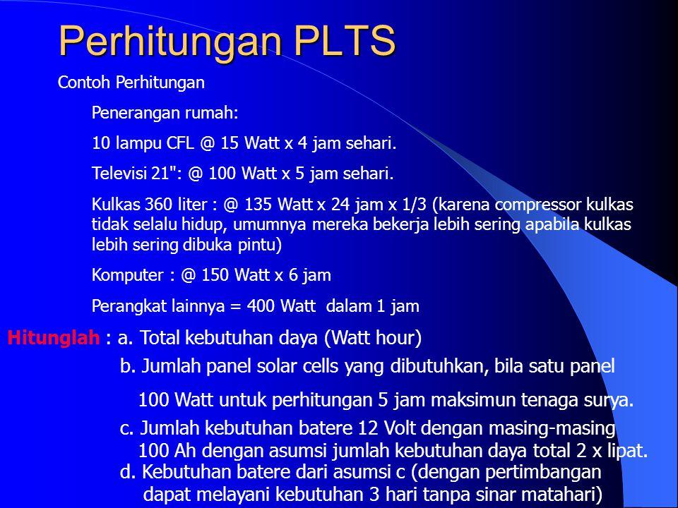 Perhitungan PLTS Contoh Perhitungan Penerangan rumah: 10 lampu CFL @ 15 Watt x 4 jam sehari.