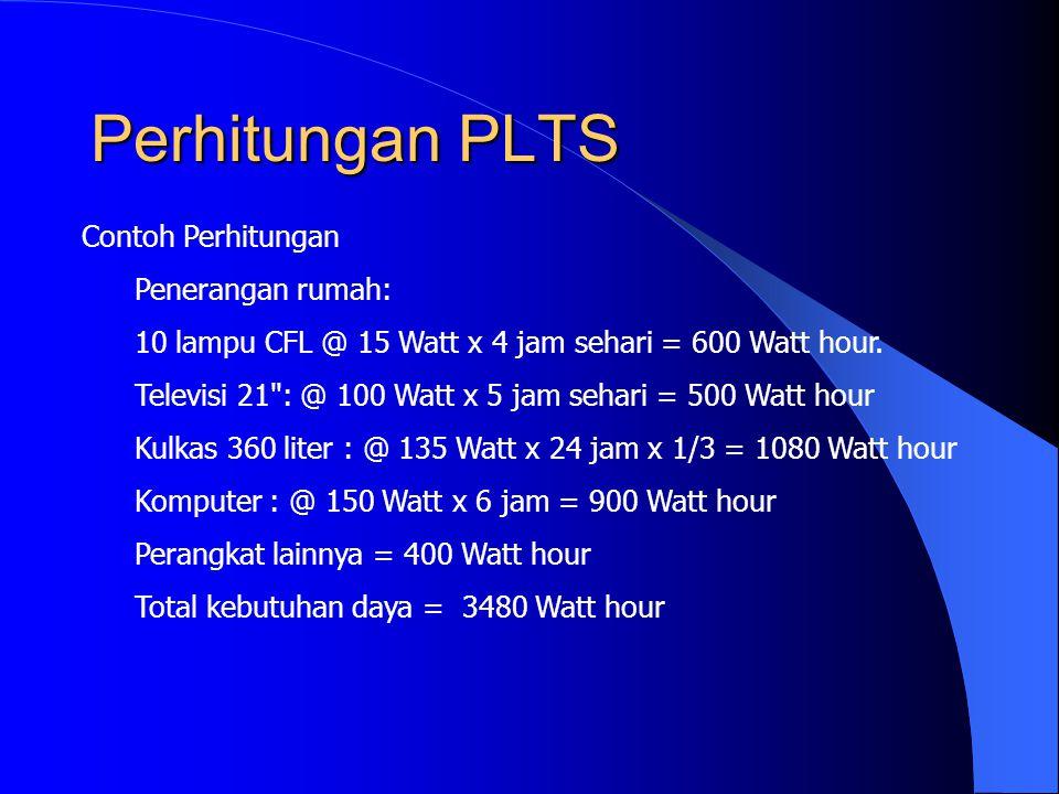 Perhitungan PLTS Contoh Perhitungan Penerangan rumah: 10 lampu CFL @ 15 Watt x 4 jam sehari = 600 Watt hour.