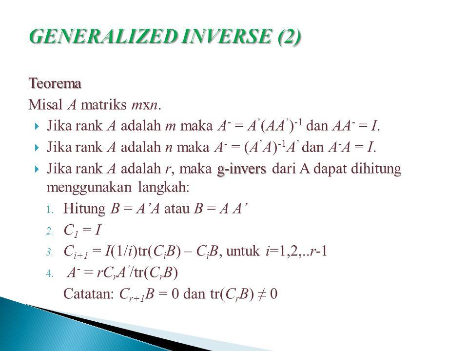 Teorema Misal A matriks mxn.  Jika rank A adalah m maka A - = A ' (AA ' ) -1 dan AA - = I.  Jika rank A adalah n maka A - = (A ' A) -1 A ' dan A - A