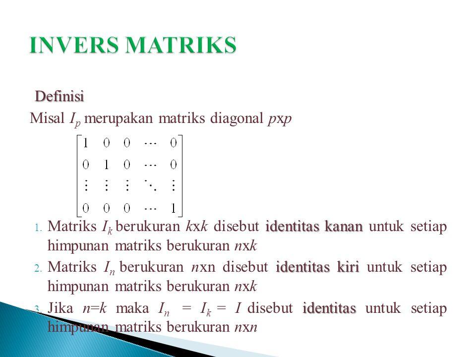 Definisi Misal I p merupakan matriks diagonal pxp identitas kanan 1. Matriks I k berukuran kxk disebut identitas kanan untuk setiap himpunan matriks b