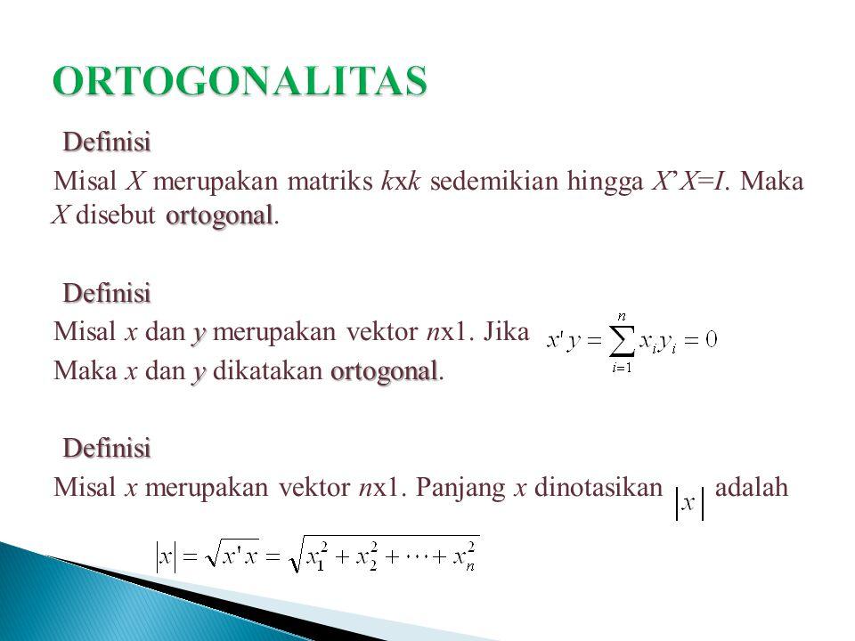 Definisi ortogonal Misal X merupakan matriks kxk sedemikian hingga X'X=I. Maka X disebut ortogonal.Definisi y Misal x dan y merupakan vektor nx1. Jika