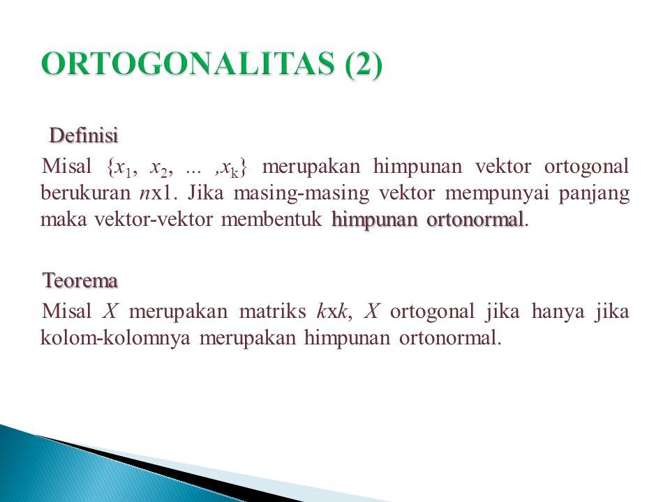 Definisi himpunan ortonormal Misal {x 1, x 2,...,x k } merupakan himpunan vektor ortogonal berukuran nx1. Jika masing-masing vektor mempunyai panjang