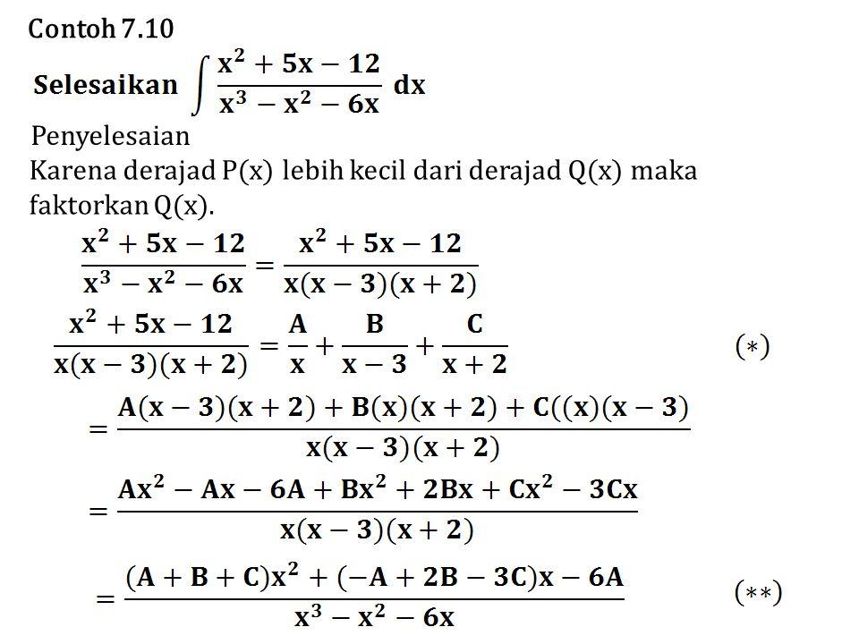 Untuk menentukan nilai A, B, dan C, bandingkan pembilang pada (**) dengan pembilang pada soal, sehingga didapat, A+B+C = 1 –A+2B-3C = 5 –6A = –12 Tiga pers.