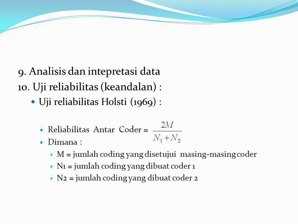 9. Analisis dan intepretasi data 10. Uji reliabilitas (keandalan) : Uji reliabilitas Holsti (1969) : Reliabilitas Antar Coder = Dimana : M = jumlah co