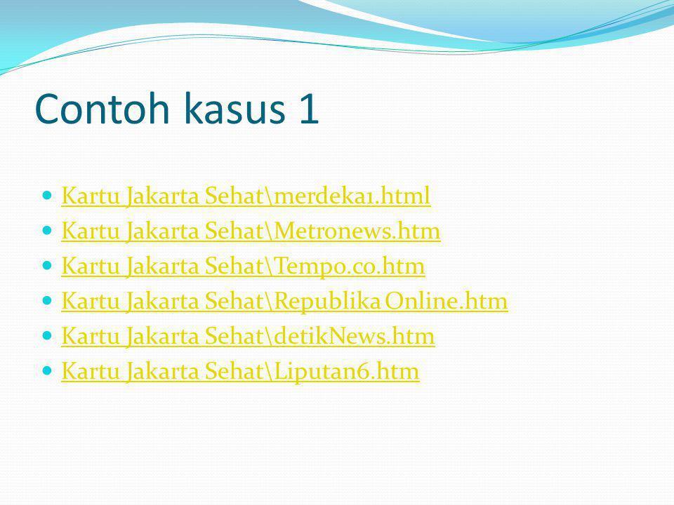 Contoh kasus 1 Kartu Jakarta Sehat\merdeka1.html Kartu Jakarta Sehat\Metronews.htm Kartu Jakarta Sehat\Tempo.co.htm Kartu Jakarta Sehat\Republika Onli
