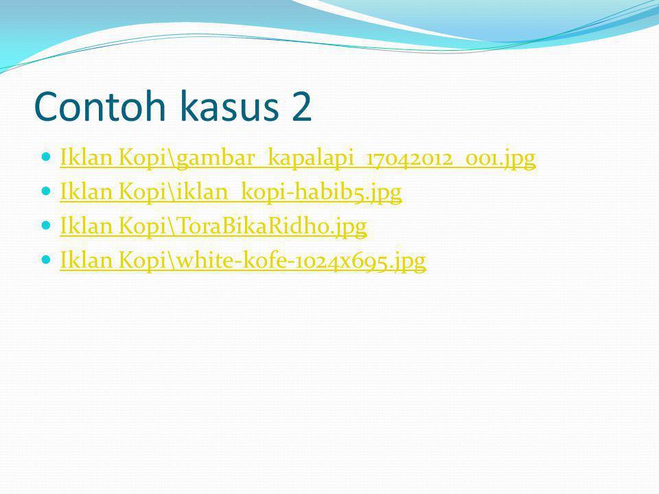 Contoh kasus 2 Iklan Kopi\gambar_kapalapi_17042012_001.jpg Iklan Kopi\iklan_kopi-habib5.jpg Iklan Kopi\ToraBikaRidho.jpg Iklan Kopi\white-kofe-1024x69