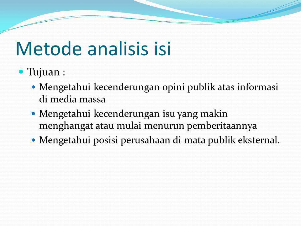 Metode analisis isi Tujuan : Mengetahui kecenderungan opini publik atas informasi di media massa Mengetahui kecenderungan isu yang makin menghangat at