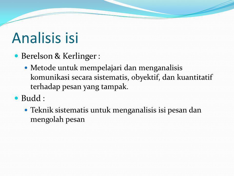 Analisis isi Berelson & Kerlinger : Metode untuk mempelajari dan menganalisis komunikasi secara sistematis, obyektif, dan kuantitatif terhadap pesan y