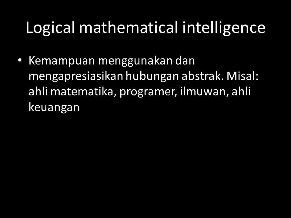 Spatial intelligence Kemampuan untuk mempersepsi informasi visual atau spatial, untk meneruskan dan merubah bentuk informasi tersebut dan mebuat kembali bayangan-bayangan visual meskipun tanpa menggunakan stimulus nyata.