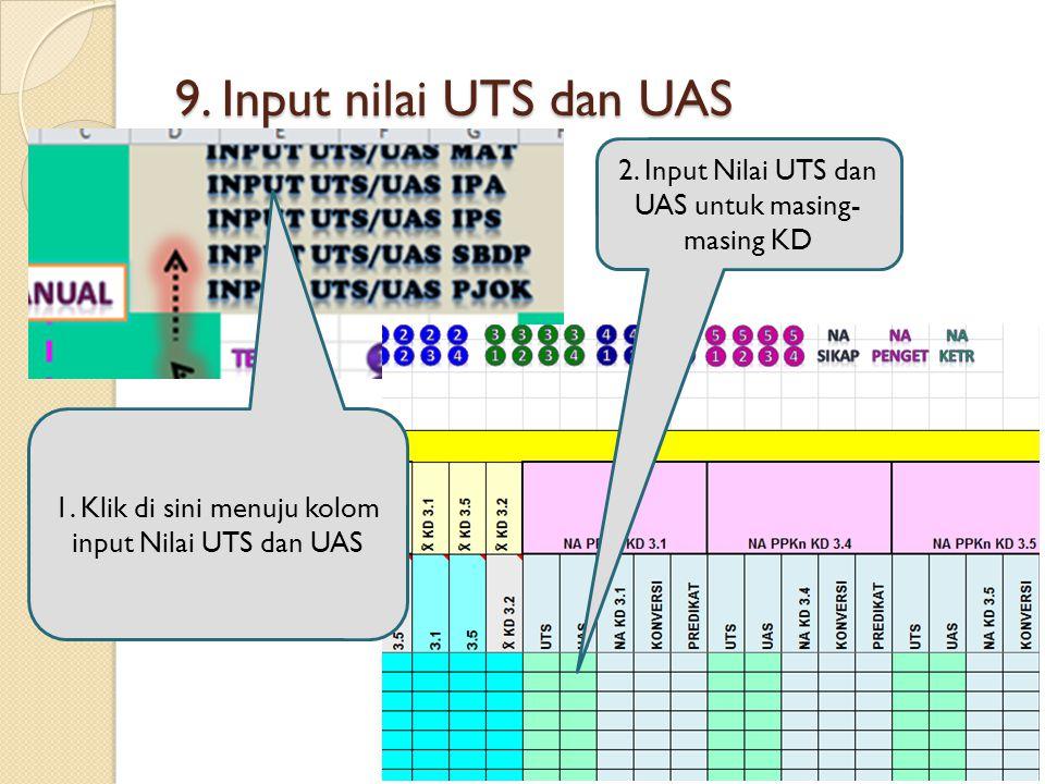9. Input nilai UTS dan UAS 2. Input Nilai UTS dan UAS untuk masing- masing KD 1. Klik di sini menuju kolom input Nilai UTS dan UAS