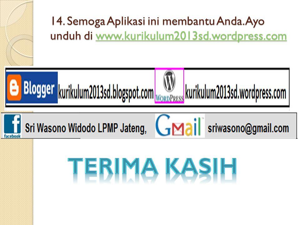 14. Semoga Aplikasi ini membantu Anda. Ayo unduh di www.kurikulum2013sd.wordpress.com www.kurikulum2013sd.wordpress.com