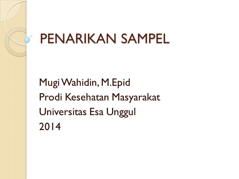 PENARIKAN SAMPEL Mugi Wahidin, M.Epid Prodi Kesehatan Masyarakat Universitas Esa Unggul 2014