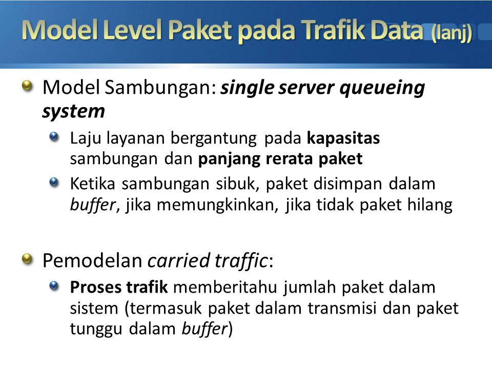 Model Sambungan: single server queueing system Laju layanan bergantung pada kapasitas sambungan dan panjang rerata paket Ketika sambungan sibuk, paket