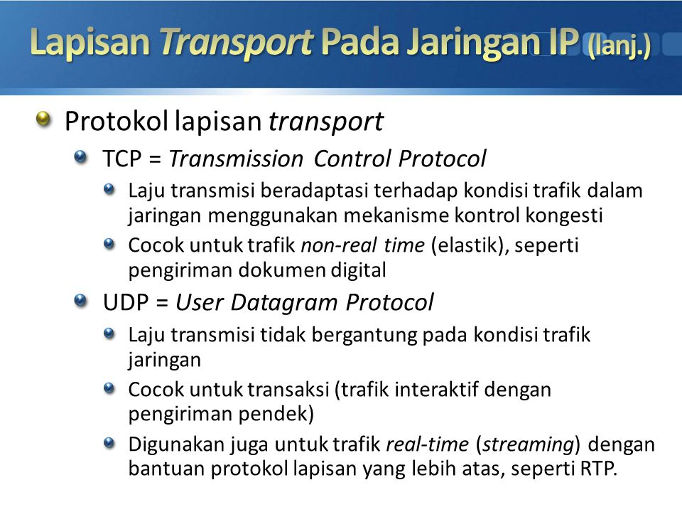 Protokol lapisan transport TCP = Transmission Control Protocol Laju transmisi beradaptasi terhadap kondisi trafik dalam jaringan menggunakan mekanisme