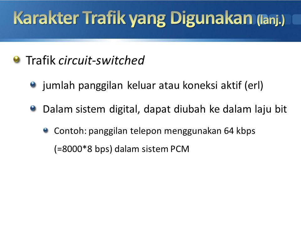 Trafik circuit-switched jumlah panggilan keluar atau koneksi aktif (erl) Dalam sistem digital, dapat diubah ke dalam laju bit Contoh: panggilan telepo