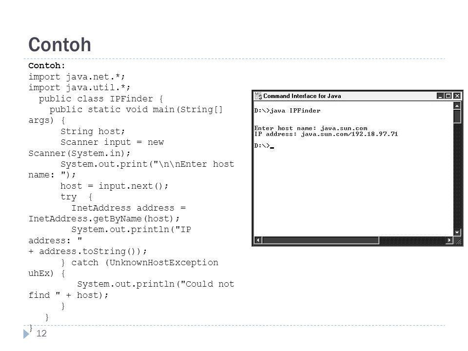 Contoh 12 Contoh: import java.net.*; import java.util.*; public class IPFinder { public static void main(String[] args) { String host; Scanner input =