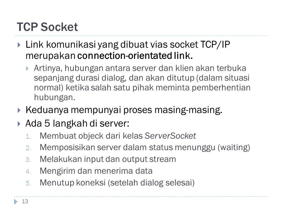 TCP Socket 13  Link komunikasi yang dibuat vias socket TCP/IP merupakan connection-orientated link.