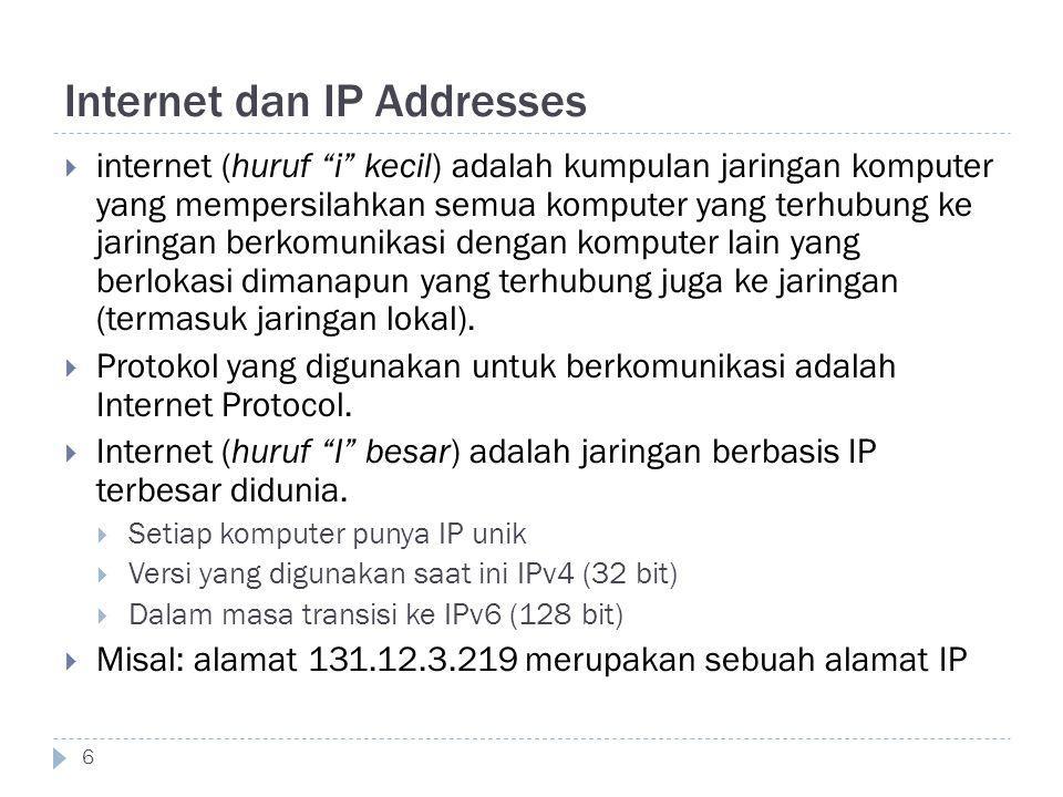 "Internet dan IP Addresses 6  internet (huruf ""i"" kecil) adalah kumpulan jaringan komputer yang mempersilahkan semua komputer yang terhubung ke jaring"