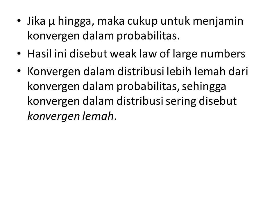 Jika µ hingga, maka cukup untuk menjamin konvergen dalam probabilitas. Hasil ini disebut weak law of large numbers Konvergen dalam distribusi lebih le