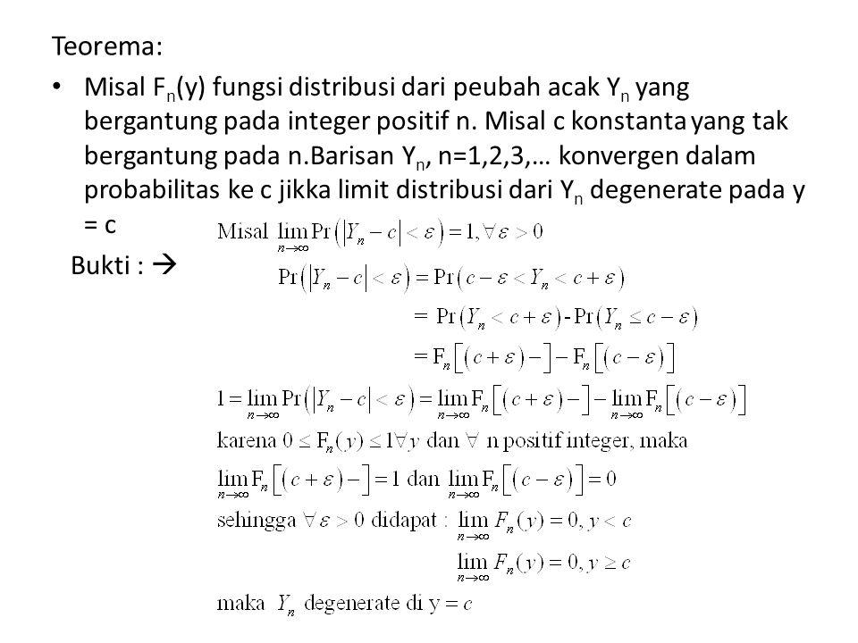 Teorema: Misal F n (y) fungsi distribusi dari peubah acak Y n yang bergantung pada integer positif n. Misal c konstanta yang tak bergantung pada n.Bar