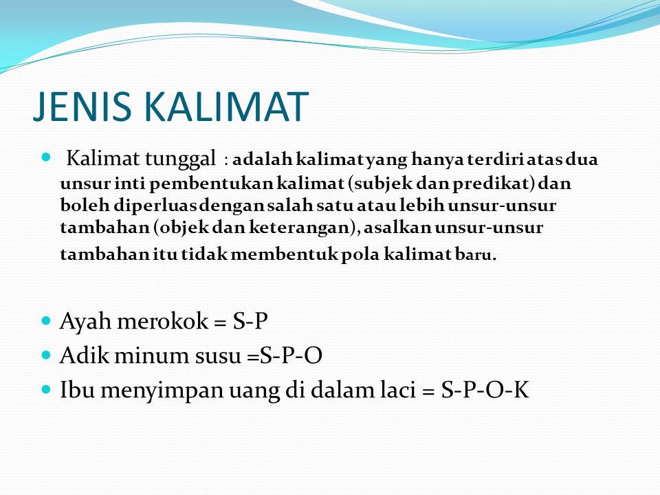 JENIS KALIMAT Kalimat tunggal : adalah kalimat yang hanya terdiri atas dua unsur inti pembentukan kalimat (subjek dan predikat) dan boleh diperluas de