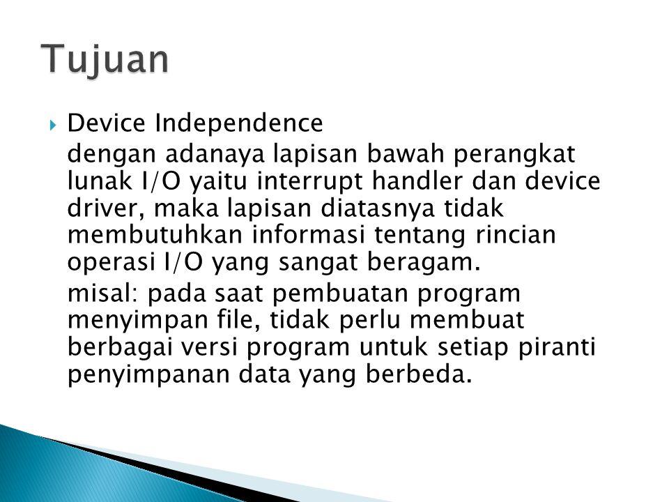  Device Independence dengan adanaya lapisan bawah perangkat lunak I/O yaitu interrupt handler dan device driver, maka lapisan diatasnya tidak membutuhkan informasi tentang rincian operasi I/O yang sangat beragam.