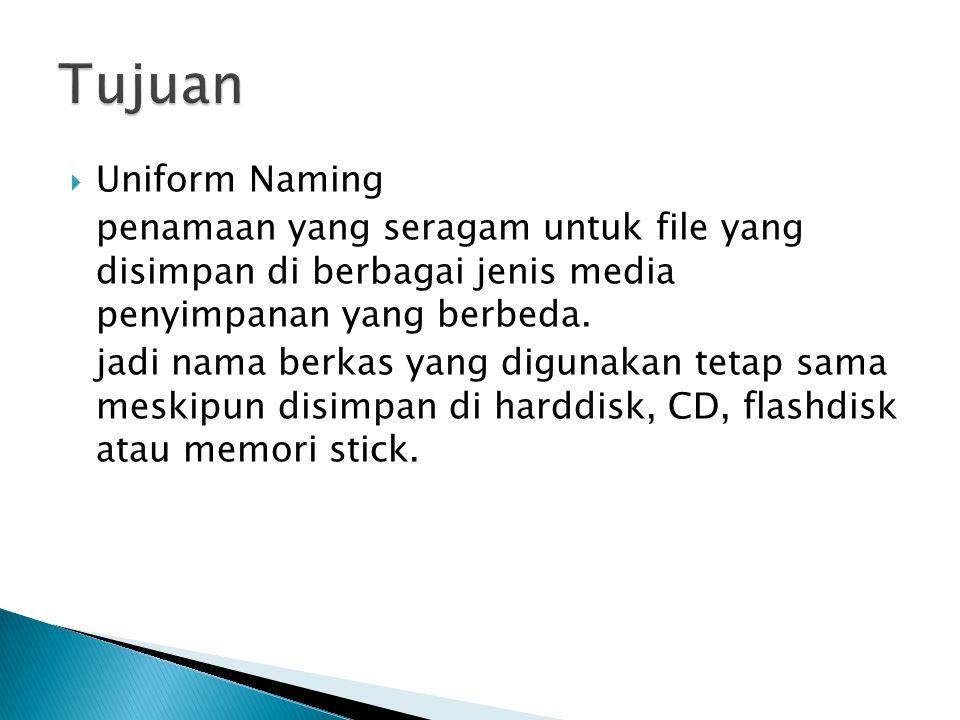  Uniform Naming penamaan yang seragam untuk file yang disimpan di berbagai jenis media penyimpanan yang berbeda.