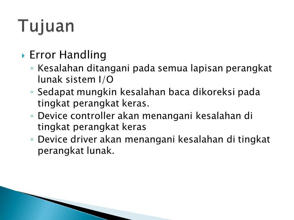  Error Handling ◦ Kesalahan ditangani pada semua lapisan perangkat lunak sistem I/O ◦ Sedapat mungkin kesalahan baca dikoreksi pada tingkat perangkat keras.
