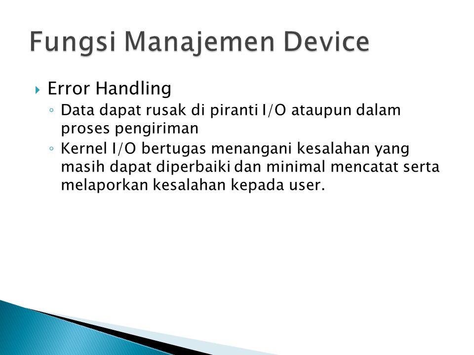  Error Handling ◦ Data dapat rusak di piranti I/O ataupun dalam proses pengiriman ◦ Kernel I/O bertugas menangani kesalahan yang masih dapat diperbaiki dan minimal mencatat serta melaporkan kesalahan kepada user.