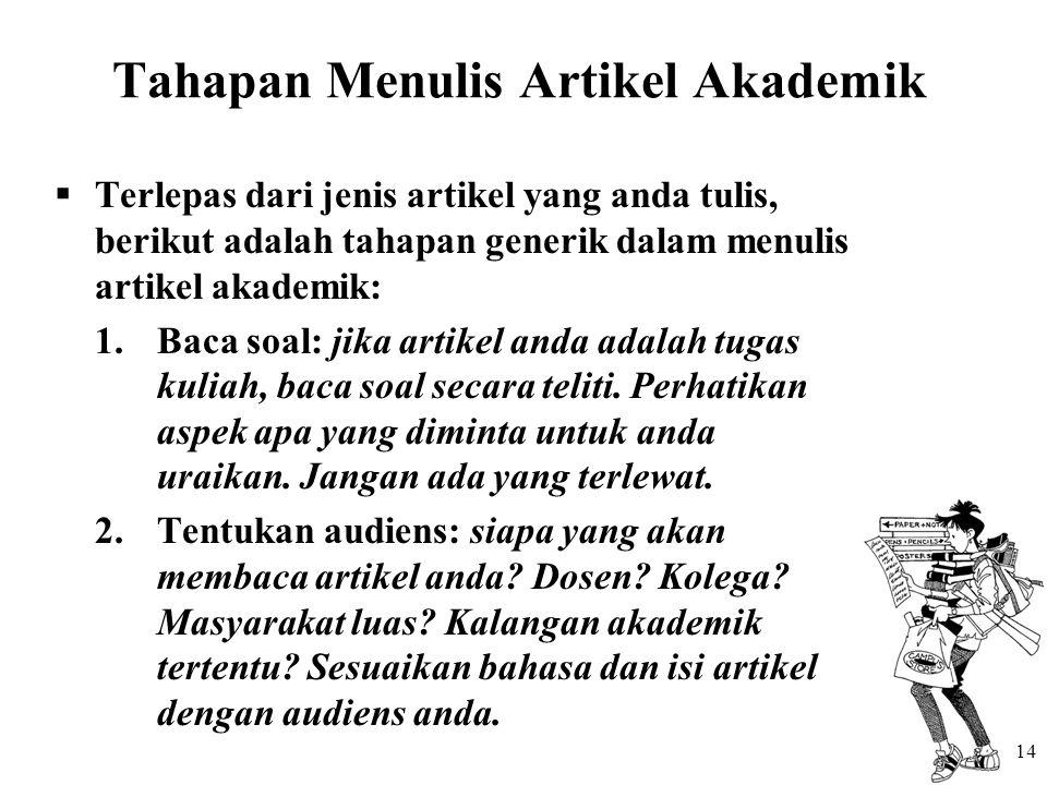 Tahapan Menulis Artikel Akademik  Terlepas dari jenis artikel yang anda tulis, berikut adalah tahapan generik dalam menulis artikel akademik: 1.Baca