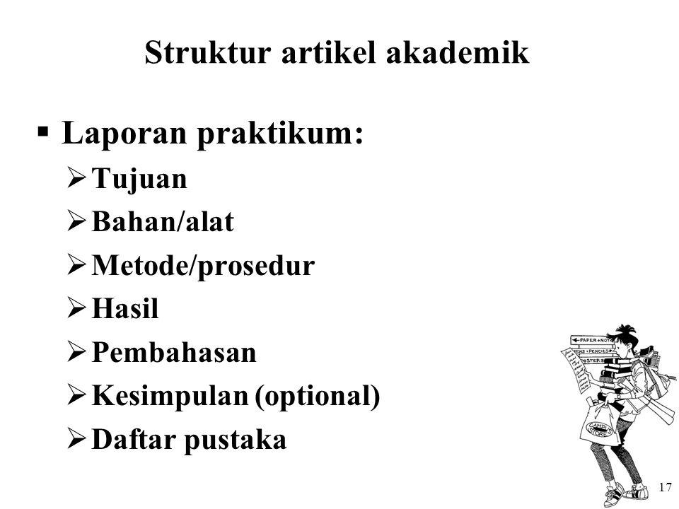 Struktur artikel akademik  Laporan praktikum:  Tujuan  Bahan/alat  Metode/prosedur  Hasil  Pembahasan  Kesimpulan (optional)  Daftar pustaka 1