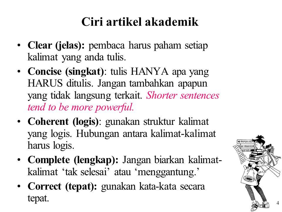 4 Ciri artikel akademik Clear (jelas): pembaca harus paham setiap kalimat yang anda tulis. Concise (singkat): tulis HANYA apa yang HARUS ditulis. Jang