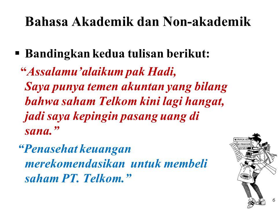 """Bahasa Akademik dan Non-akademik  Bandingkan kedua tulisan berikut: """"Assalamu'alaikum pak Hadi, Saya punya temen akuntan yang bilang bahwa saham Telk"""