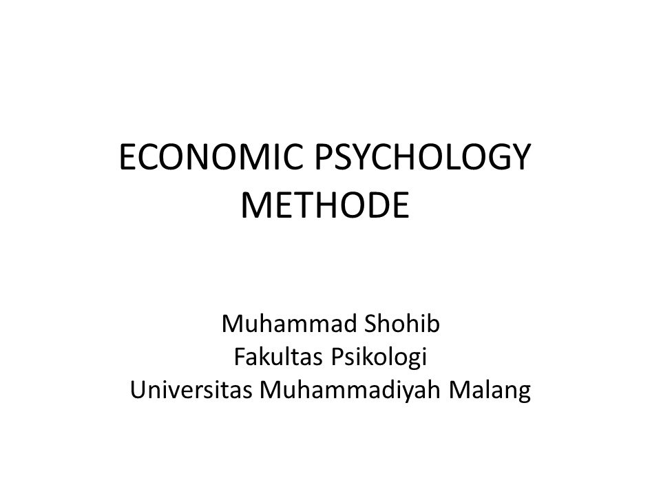 ECONOMIC PSYCHOLOGY METHODE Muhammad Shohib Fakultas Psikologi Universitas Muhammadiyah Malang