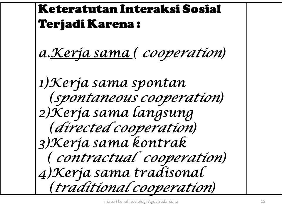 Keteratutan Interaksi Sosial Terjadi Karena : a.Kerja sama ( cooperation) 1)Kerja sama spontan (spontaneous cooperation) 2)Kerja sama langsung (direct