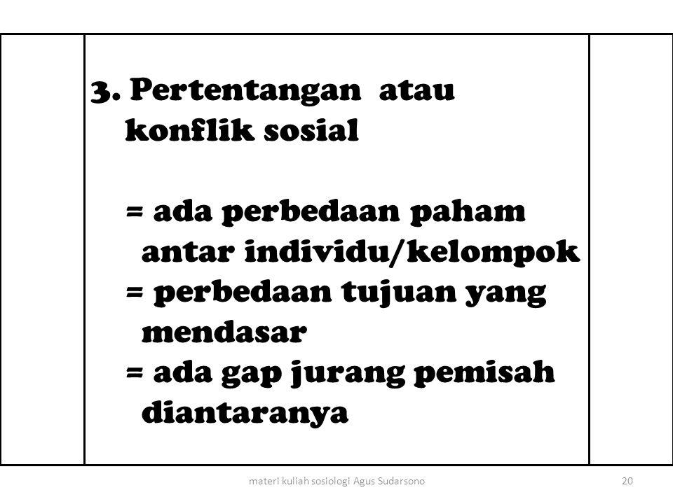 3. Pertentangan atau konflik sosial = ada perbedaan paham antar individu/kelompok = perbedaan tujuan yang mendasar = ada gap jurang pemisah diantarany