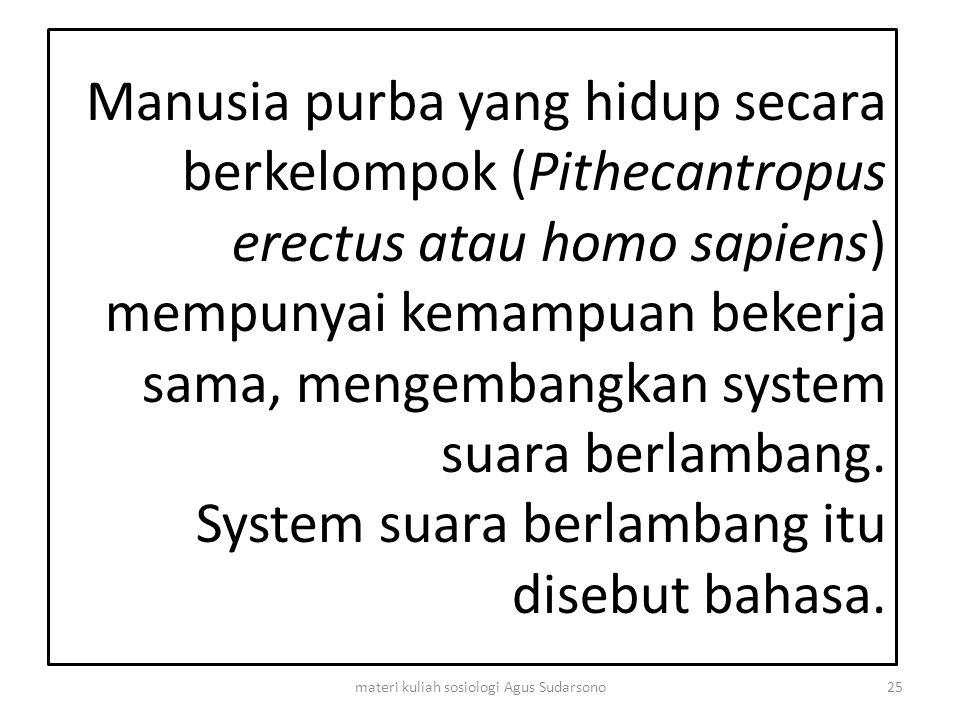 Manusia purba yang hidup secara berkelompok (Pithecantropus erectus atau homo sapiens) mempunyai kemampuan bekerja sama, mengembangkan system suara be