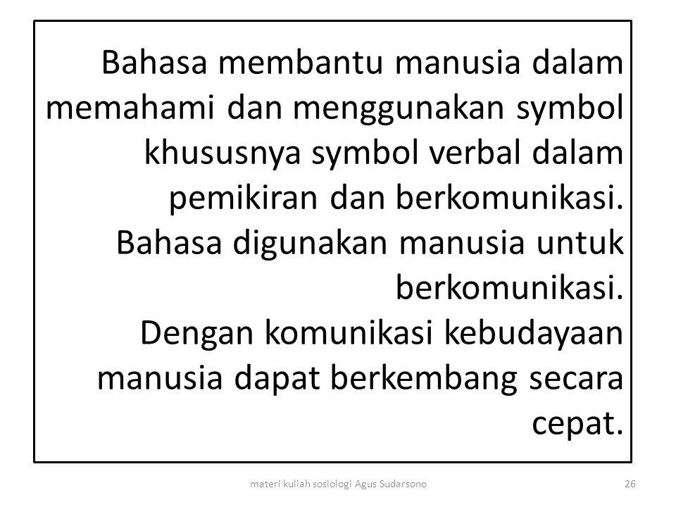 Bahasa membantu manusia dalam memahami dan menggunakan symbol khususnya symbol verbal dalam pemikiran dan berkomunikasi. Bahasa digunakan manusia untu