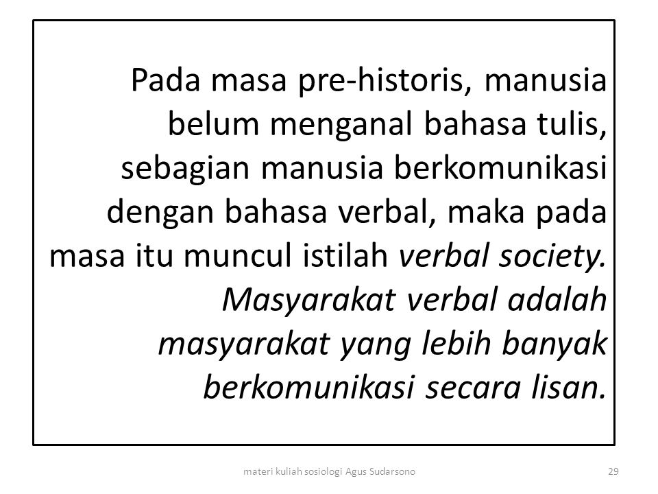 Pada masa pre-historis, manusia belum menganal bahasa tulis, sebagian manusia berkomunikasi dengan bahasa verbal, maka pada masa itu muncul istilah ve