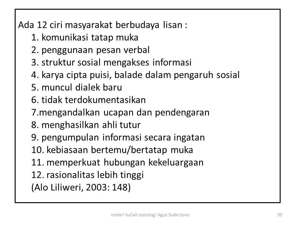 Ada 12 ciri masyarakat berbudaya lisan : 1. komunikasi tatap muka 2. penggunaan pesan verbal 3. struktur sosial mengakses informasi 4. karya cipta pui