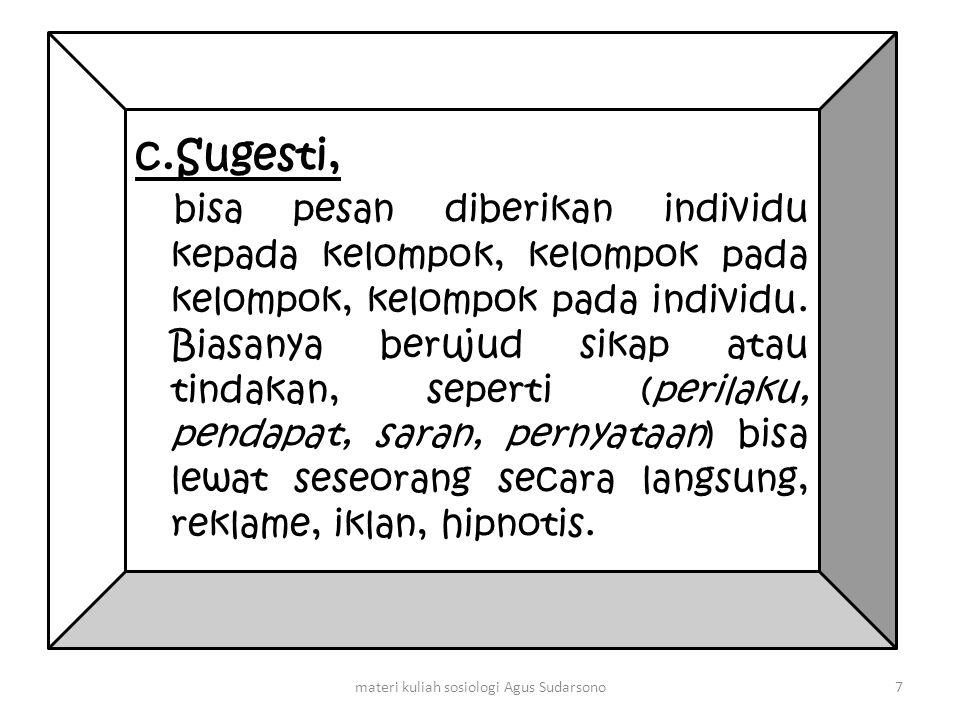 c.Sugesti, bisa pesan diberikan individu kepada kelompok, kelompok pada kelompok, kelompok pada individu. Biasanya berujud sikap atau tindakan, sepert
