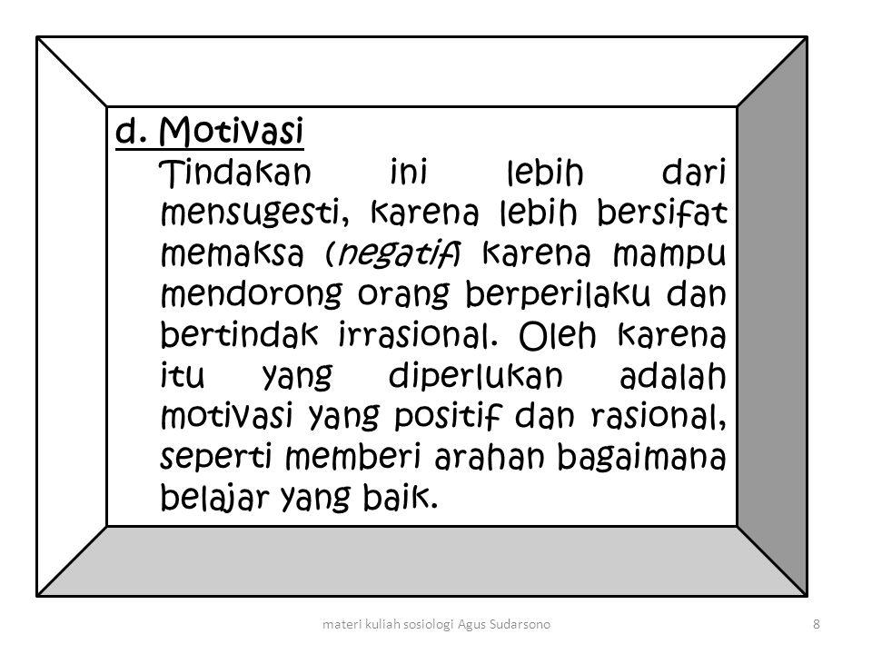 d. Motivasi Tindakan ini lebih dari mensugesti, karena lebih bersifat memaksa (negatif) karena mampu mendorong orang berperilaku dan bertindak irrasio
